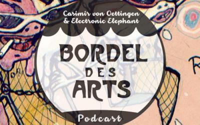 BORDEL DES ARTS PODCAST 014 CASIMIR VON OETTINGEN & ELECTRONIC ELEPHANT