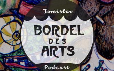 BORDEL DES ARTS PODCAST 006 TOMISLAV
